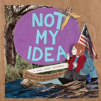 Not My Idea: A Book about Whiteness a book by Anastasia Higginbotham